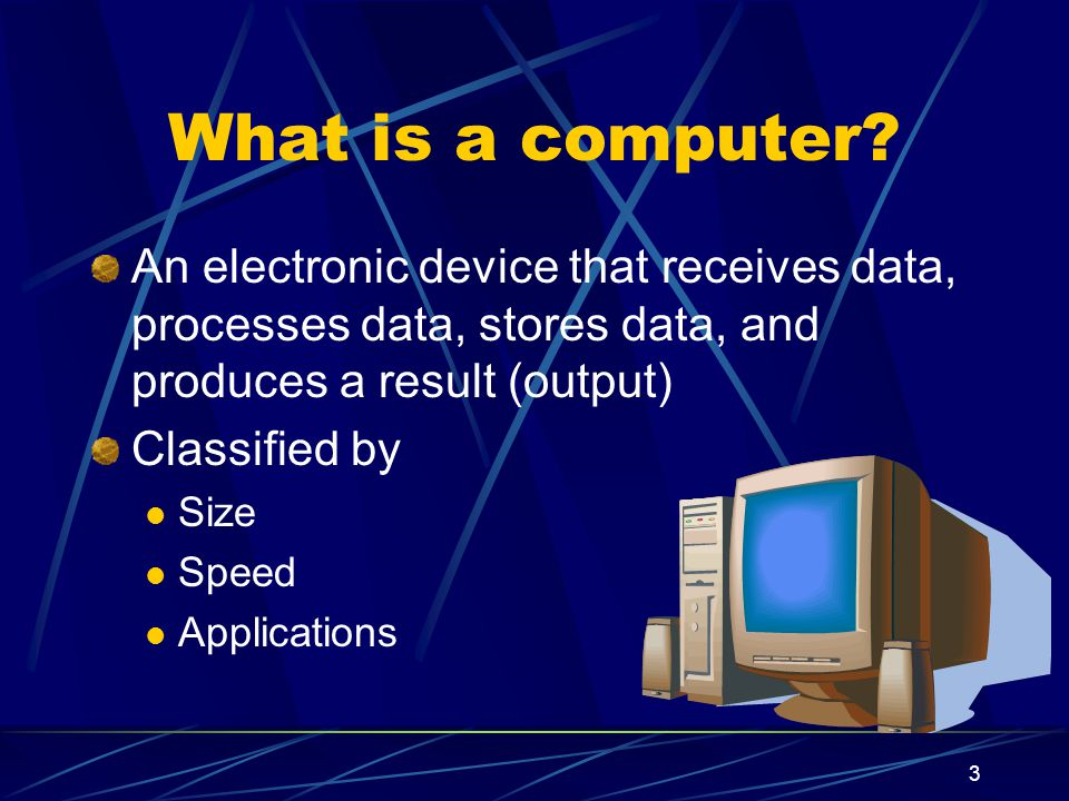 What is a computer An electronic device that receives data, processes data, stores data, and produces a result (output)