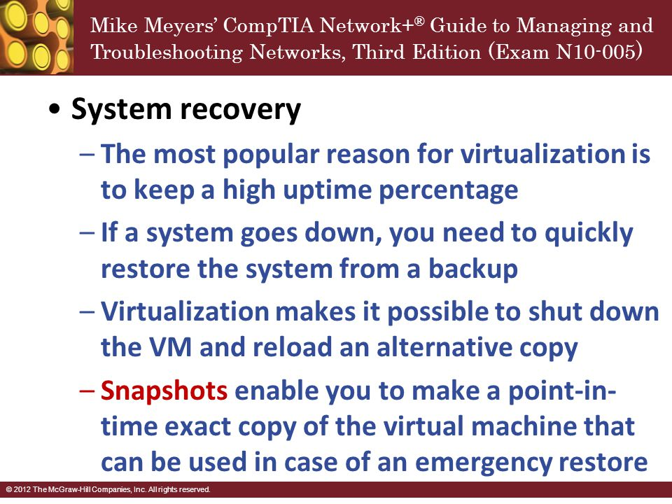 System recovery The most popular reason for virtualization is to keep a high uptime percentage.