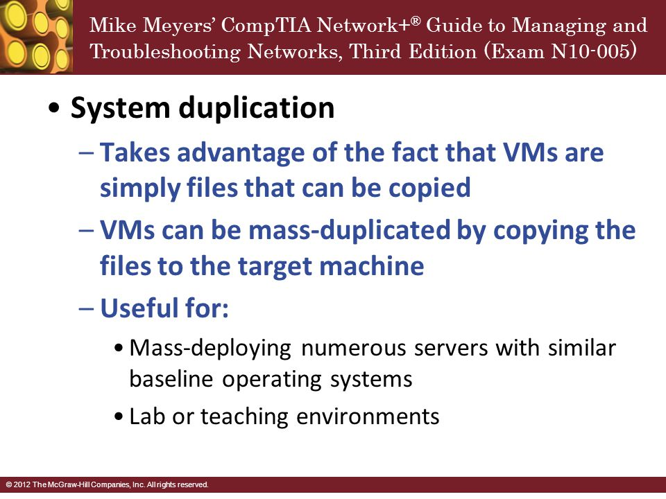 System duplication Takes advantage of the fact that VMs are simply files that can be copied.