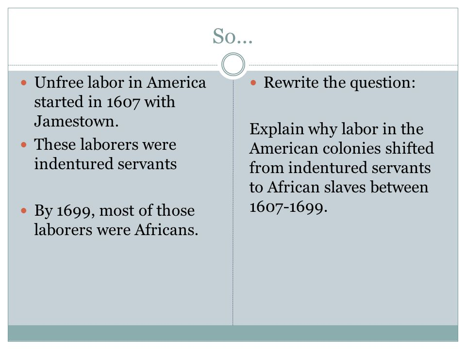 """essay indentured labour More essay examples on slavery rubric the conditions and nature of their labor is ridiculous and completely unreasonable all three documents depict that most, if not all, indentured servants will work in plantations cultivating cash crops for the profit of their """"masters""""."""