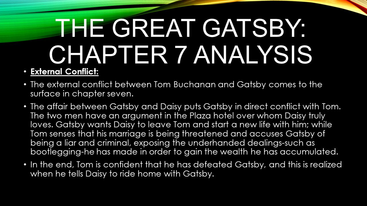 a summary of chapter 7 in the book the great gatsby The great gatsby chapter 7 summary by f scott fitzgerald so this chapter is the longest chapter in the book and a lot happens but i will just highlight the.