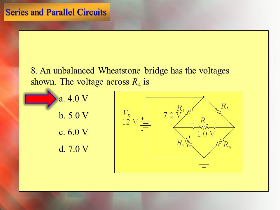 8. An unbalanced Wheatstone bridge has the voltages shown
