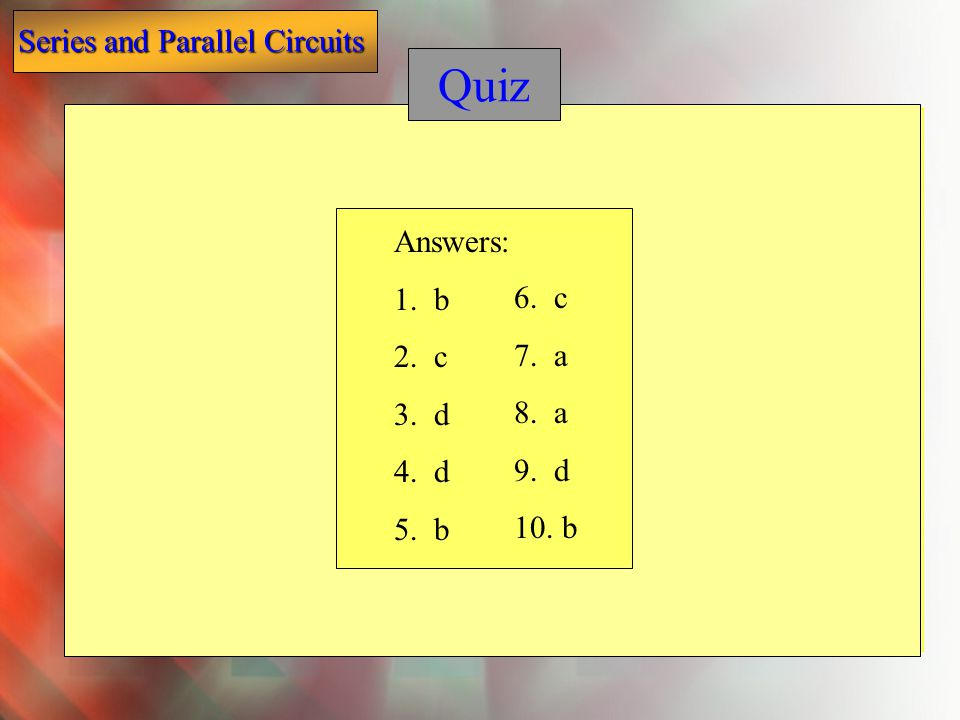 Quiz Answers: 1. b 2. c 3. d 4. d 5. b 6. c 7. a 8. a 9. d 10. b