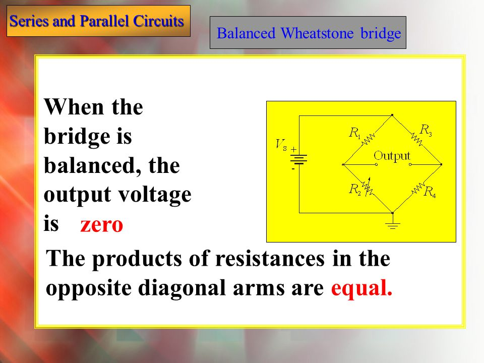 When the bridge is balanced, the output voltage is