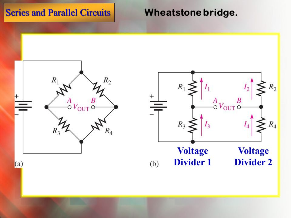 Wheatstone bridge. Voltage Divider 1 Voltage Divider 2