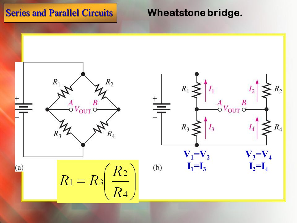 Wheatstone bridge. V1=V2 I1=I3 V3=V4 I2=I4
