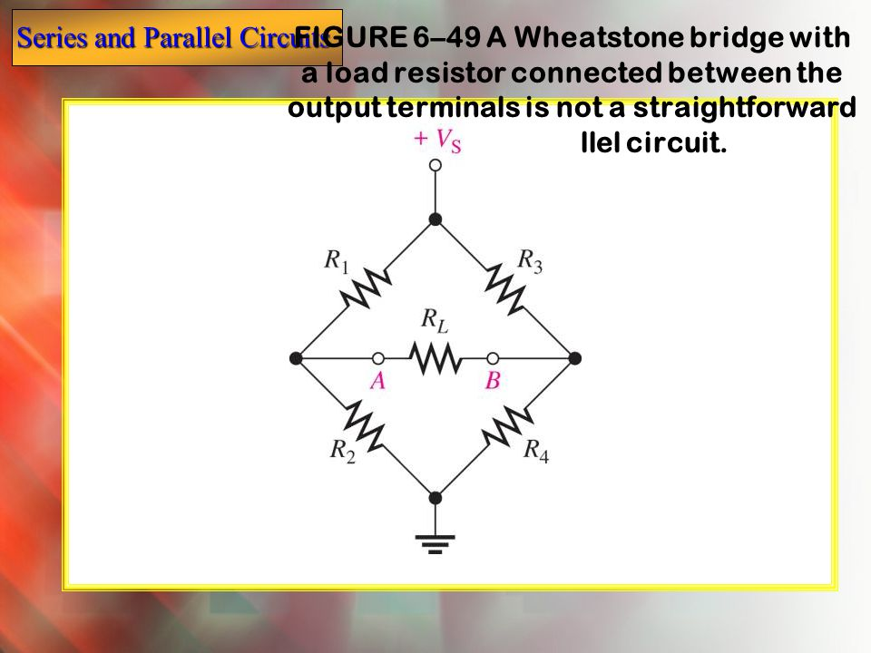 FIGURE 6–49 A Wheatstone bridge with a load resistor connected between the output terminals is not a straightforward series-parallel circuit.