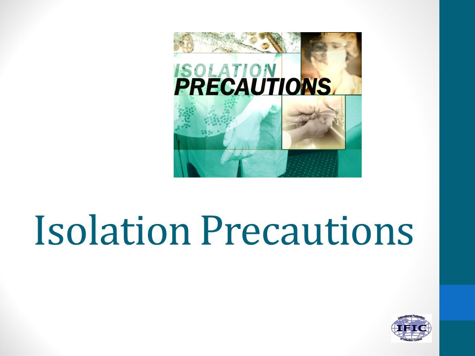 isolation precautions Infection control as infection control nurses your job is to ensure that adequate precautions are taken to minimize the risk of cross transmission.