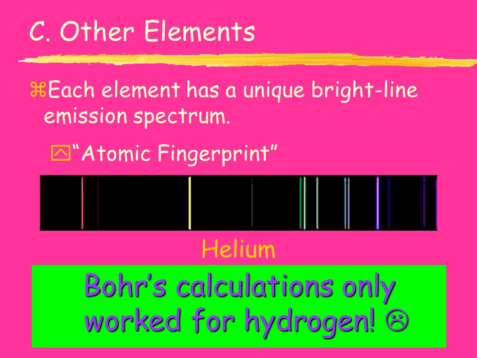 Bohr's calculations only worked for hydrogen! 