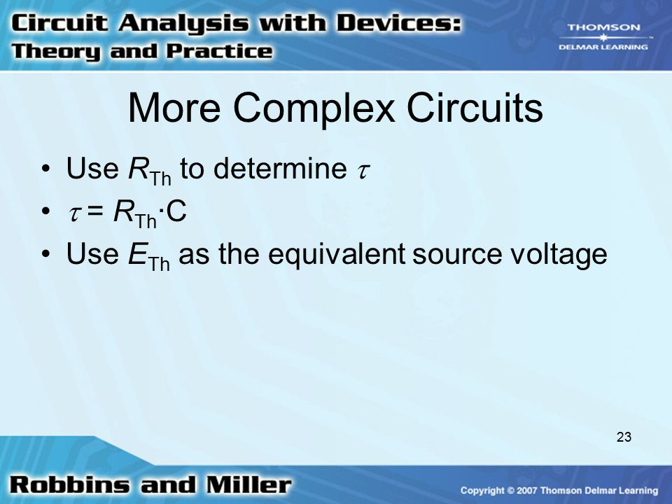 More Complex Circuits Use RTh to determine   = RTh∙C