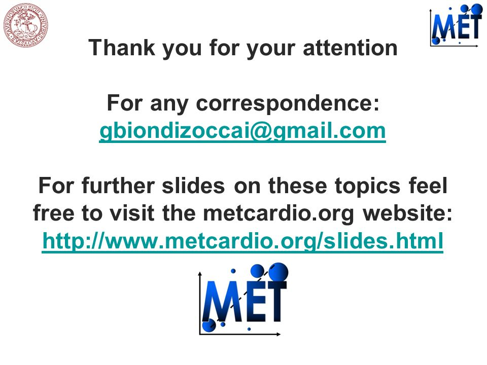 Thank you for your attention For any correspondence: gbiondizoccai@gmail.com For further slides on these topics feel free to visit the metcardio.org website: http://www.metcardio.org/slides.html
