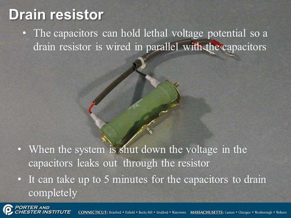 Drain resistor The capacitors can hold lethal voltage potential so a drain resistor is wired in parallel with the capacitors.