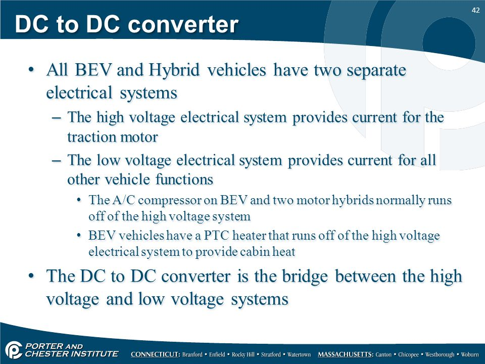 DC to DC converter All BEV and Hybrid vehicles have two separate electrical systems.