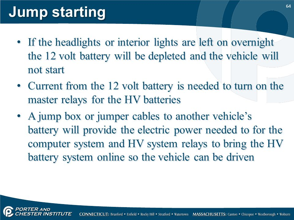 Jump starting If the headlights or interior lights are left on overnight the 12 volt battery will be depleted and the vehicle will not start.