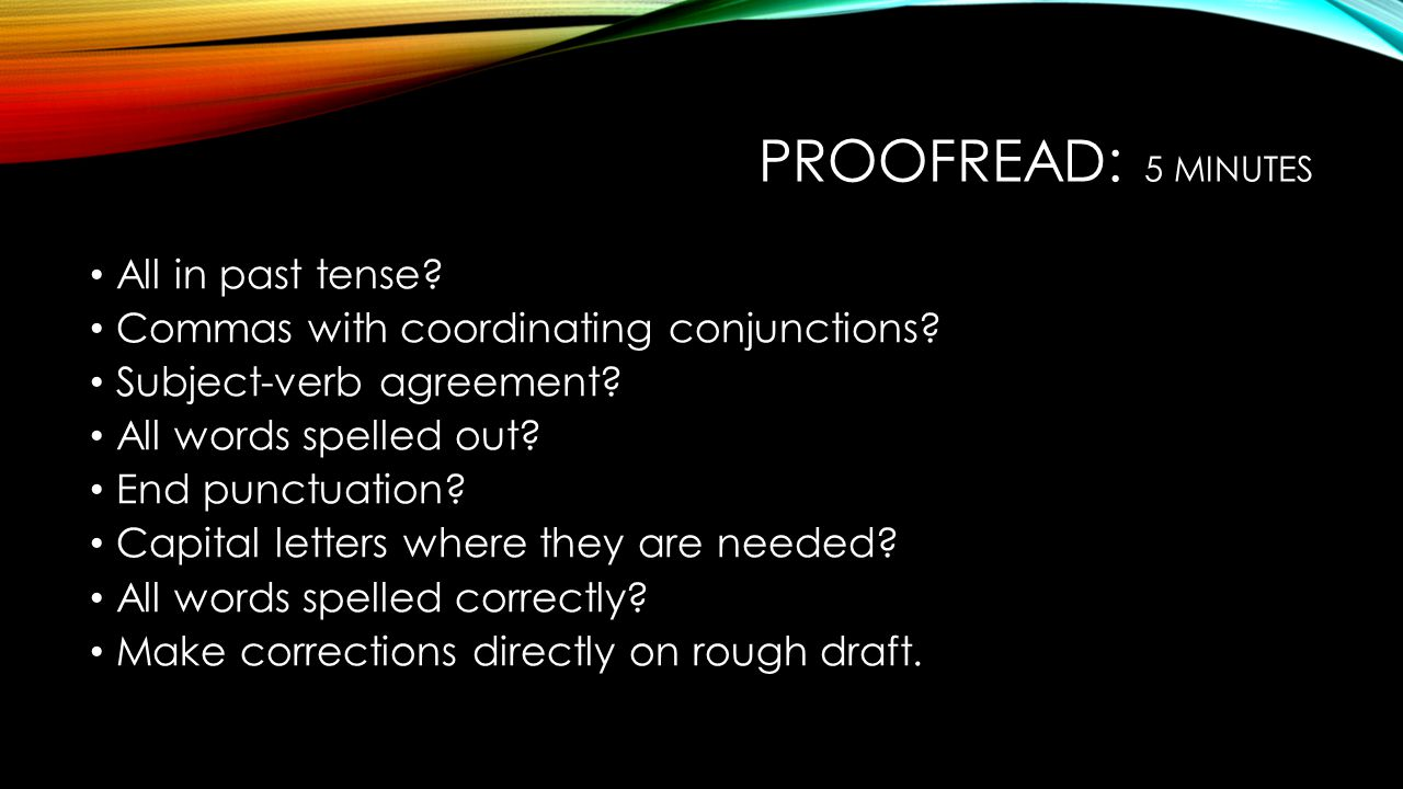 Proofread: 5 minutes All in past tense