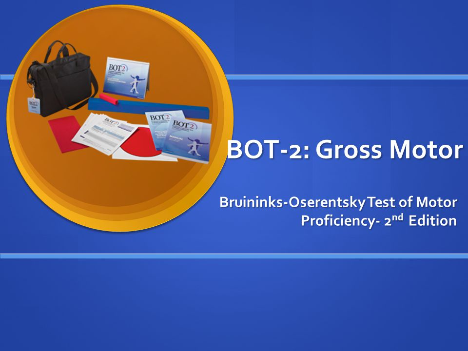Bruininks-Oserentsky Test of Motor Proficiency- 2nd Edition
