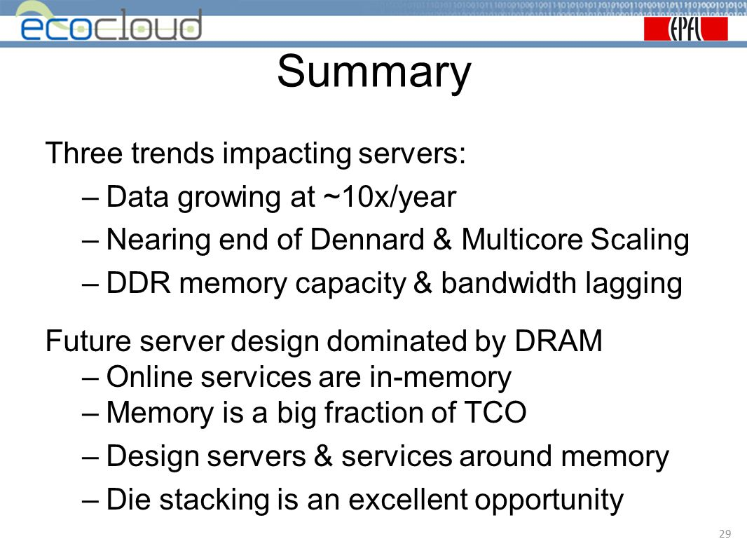Summary Three trends impacting servers: Data growing at ~10x/year