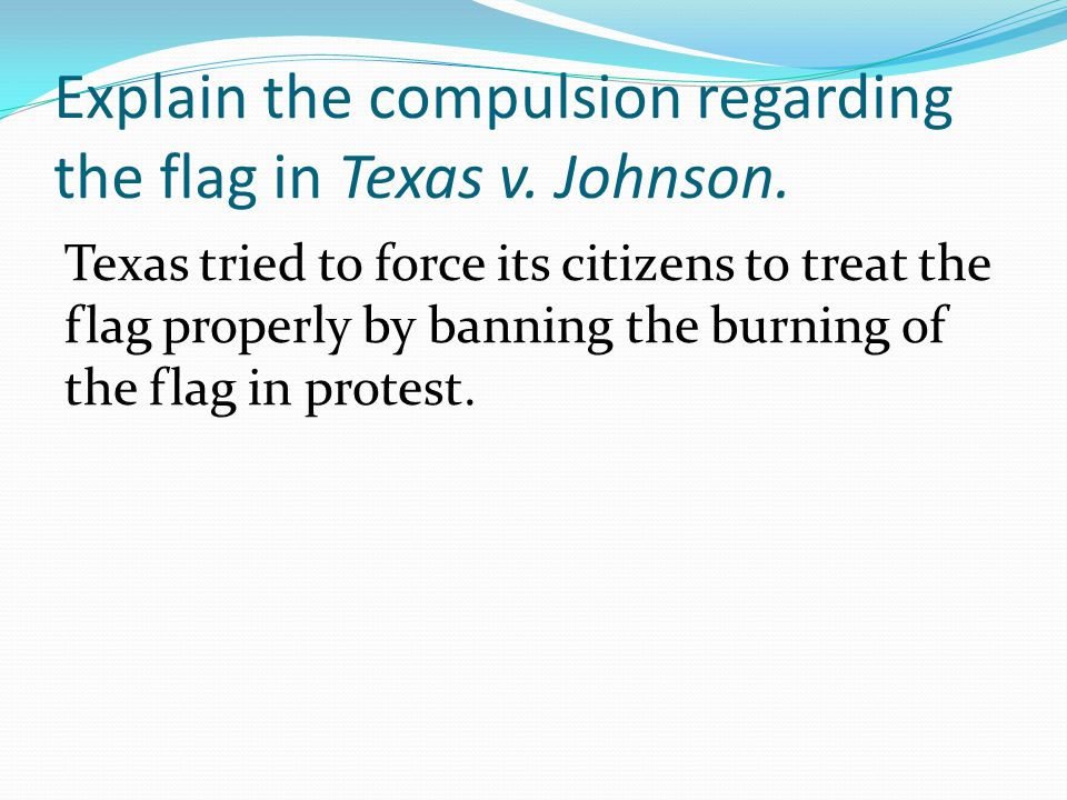texas v johnson majority opinion ppt video online  explain the compulsion regarding the flag in texas v johnson