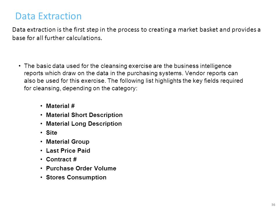 Data Extraction Data extraction is the first step in the process to creating a market basket and provides a base for all further calculations.