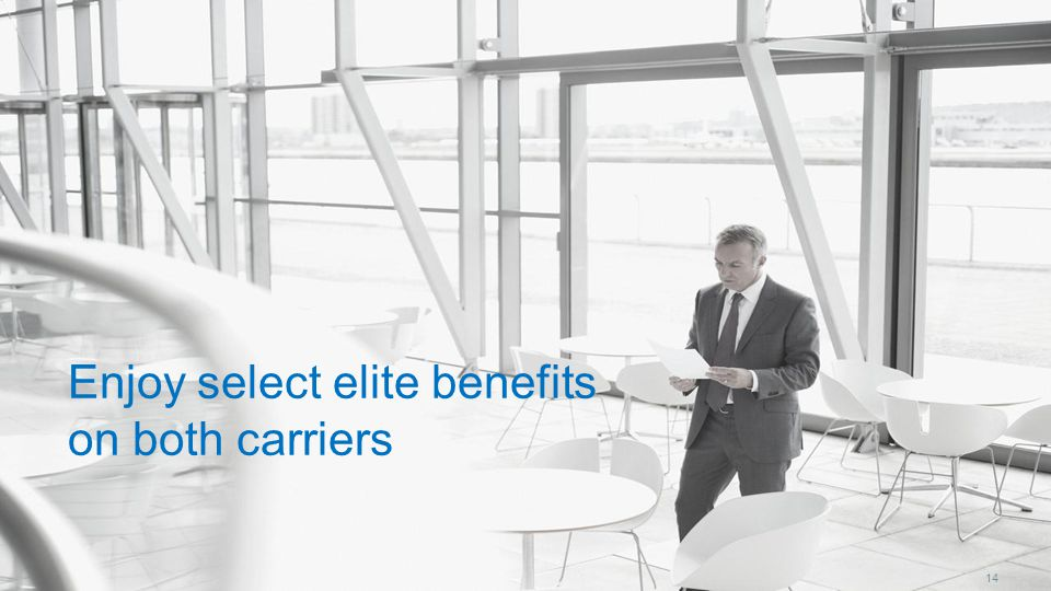 Enjoy select elite benefits on both carriers