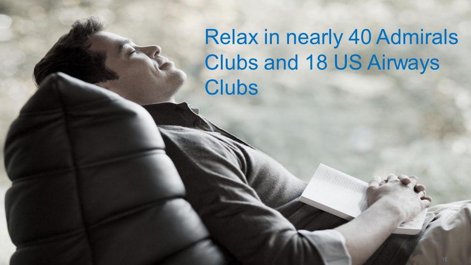 Relax in nearly 40 Admirals Clubs and 18 US Airways Clubs