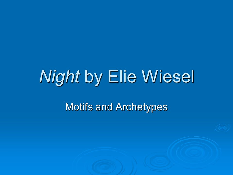 Night by Elie Wiesel Motifs and Archetypes
