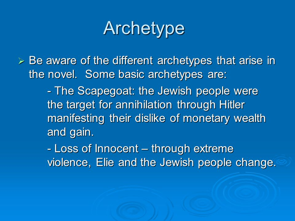 Archetype Be aware of the different archetypes that arise in the novel. Some basic archetypes are: