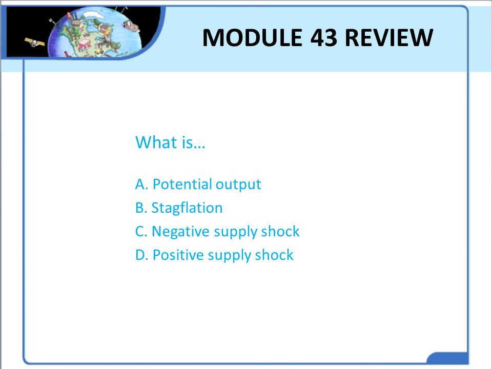 MODULE 43 REVIEW What is… A. Potential output B. Stagflation