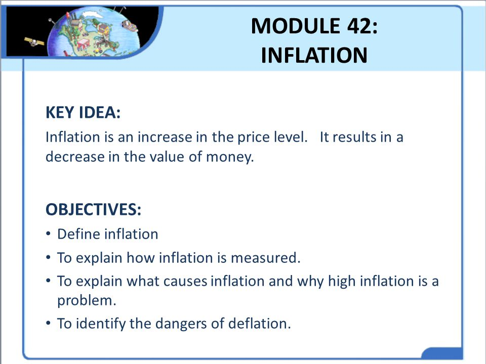 MODULE 42: INFLATION KEY IDEA: OBJECTIVES:
