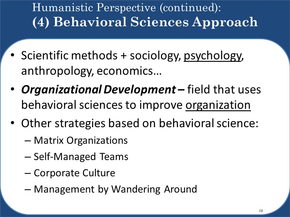 Humanistic Perspective (continued): (4) Behavioral Sciences Approach