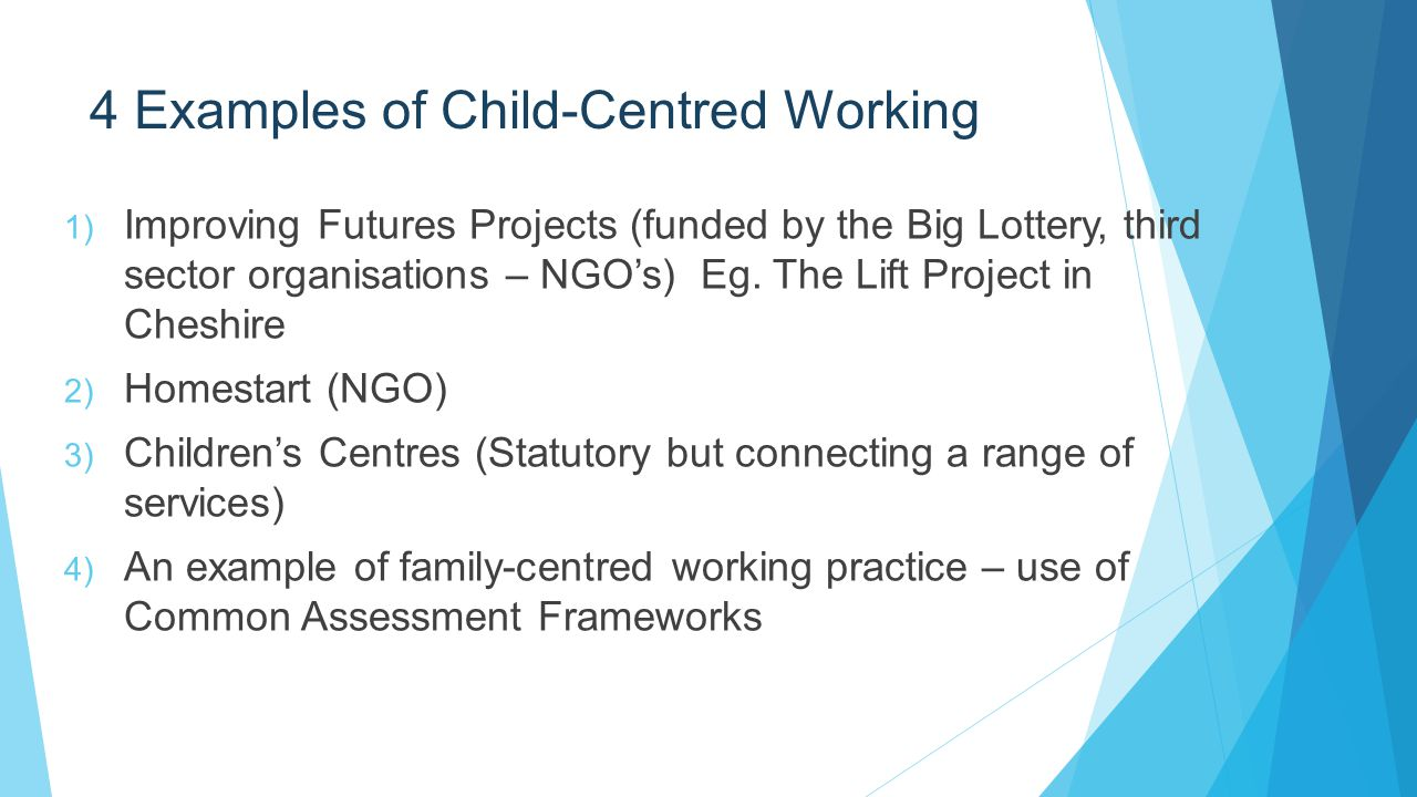 child centred Child centred assessment and planning is a good way to make sure that the setting is giving the children attending the best possible chance to develop at their own rate.