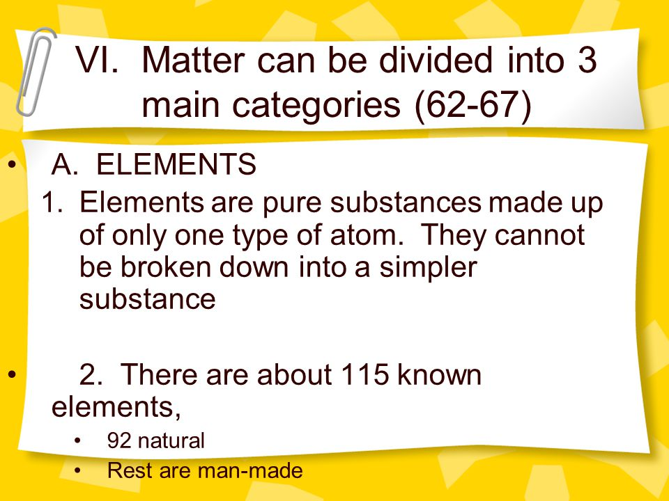 VI. Matter can be divided into 3 main categories (62-67)