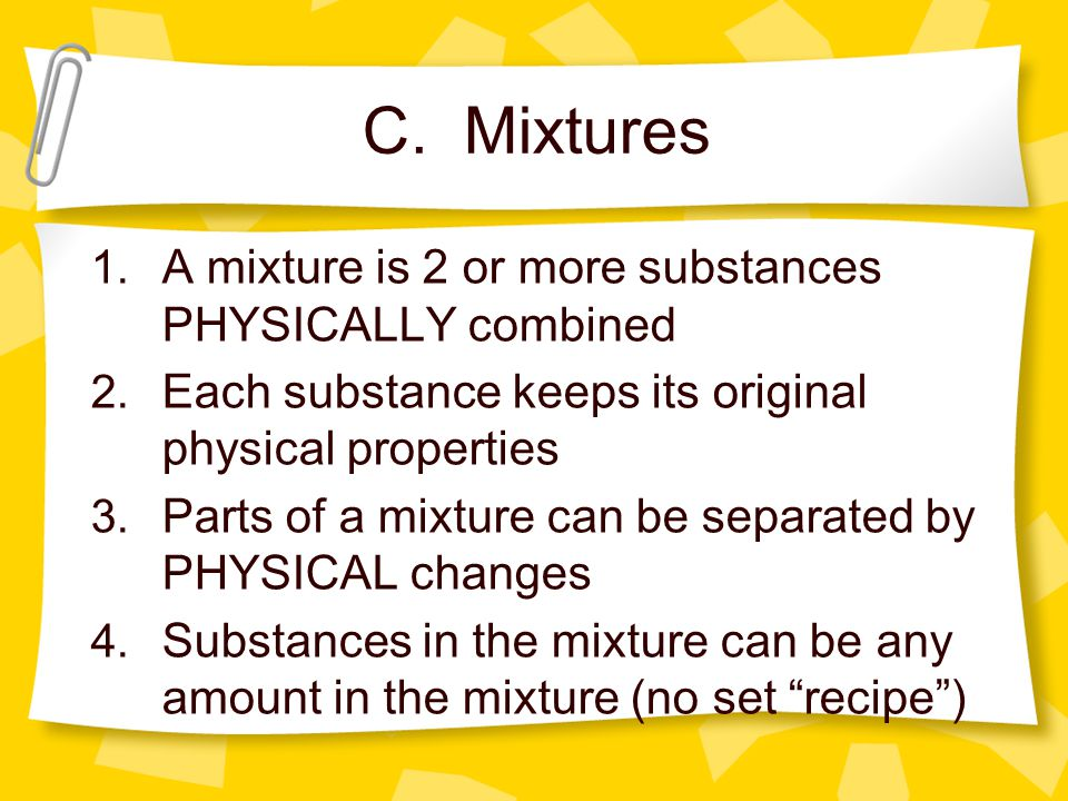 C. Mixtures A mixture is 2 or more substances PHYSICALLY combined