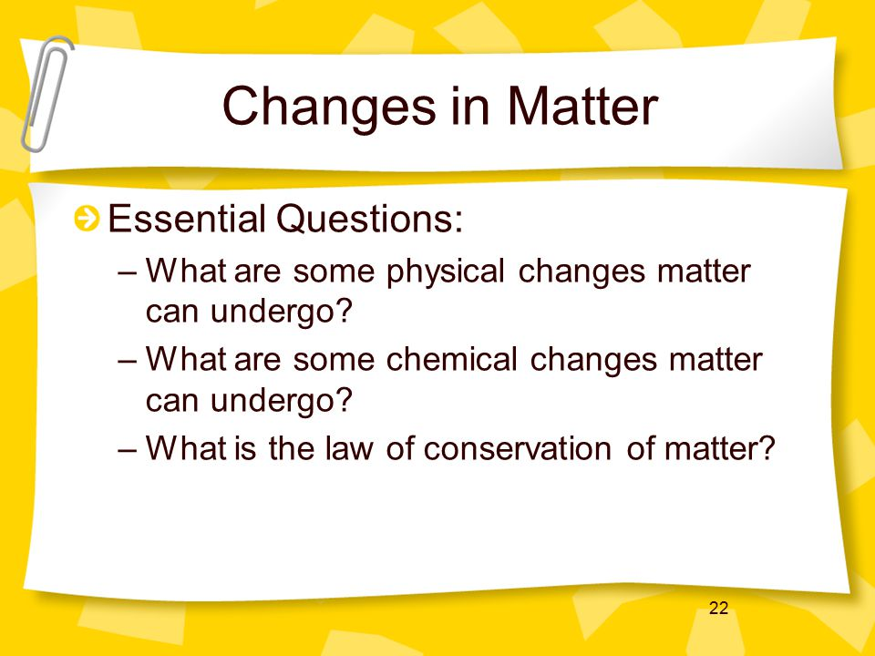 Changes in Matter Essential Questions: