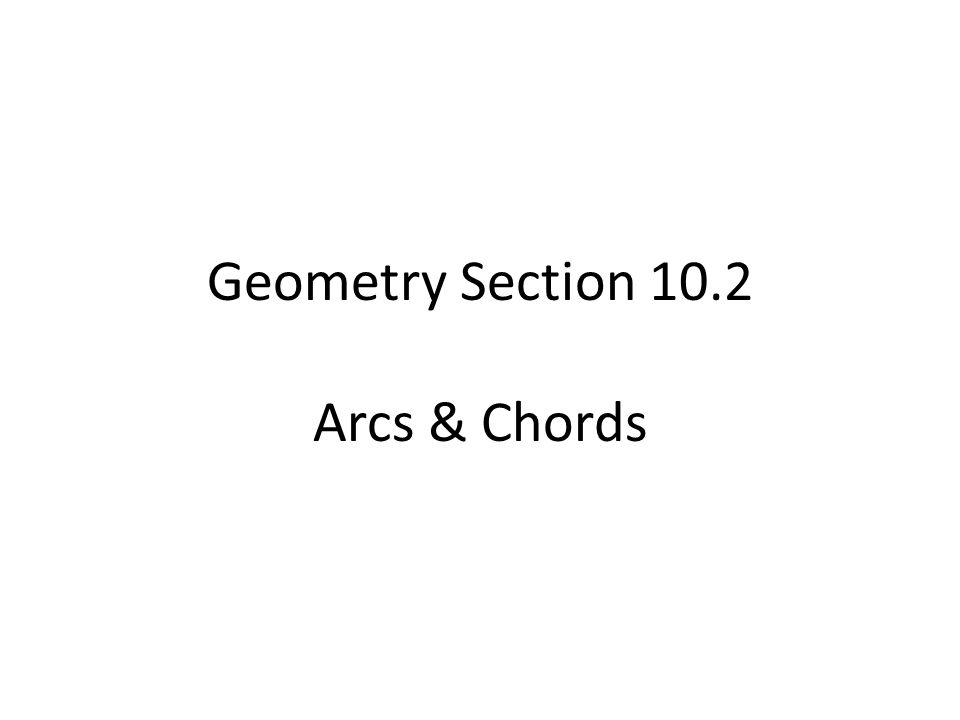 Geometry Section 102 Arcs Chords Ppt Video Online Download