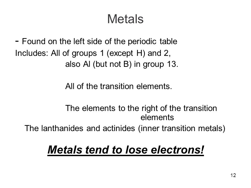 Metals tend to lose electrons!