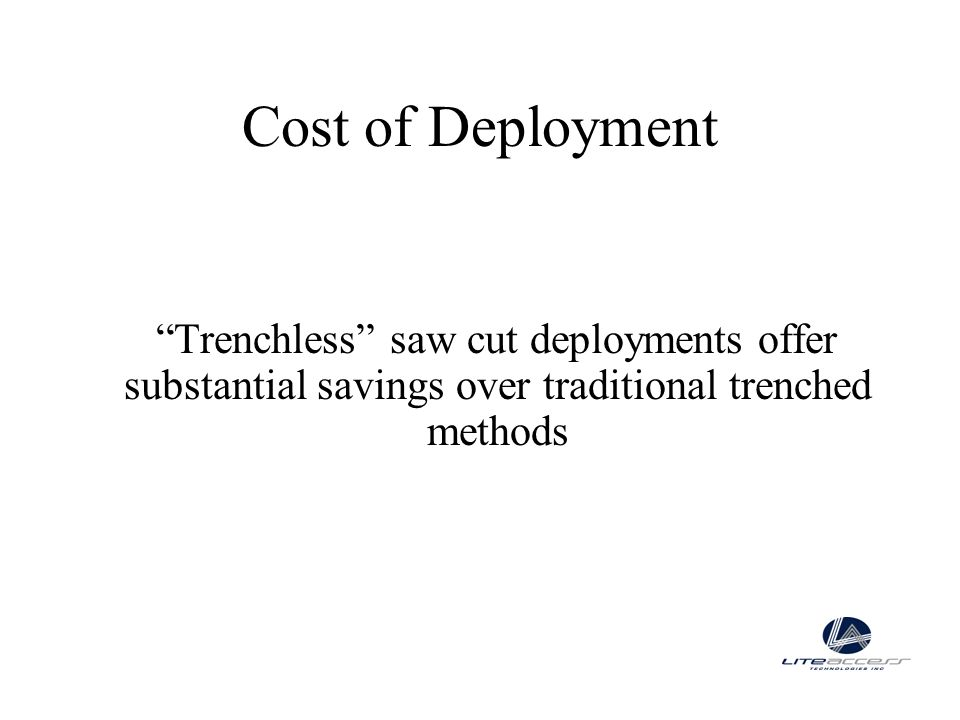 Cost of Deployment Trenchless saw cut deployments offer substantial savings over traditional trenched methods.