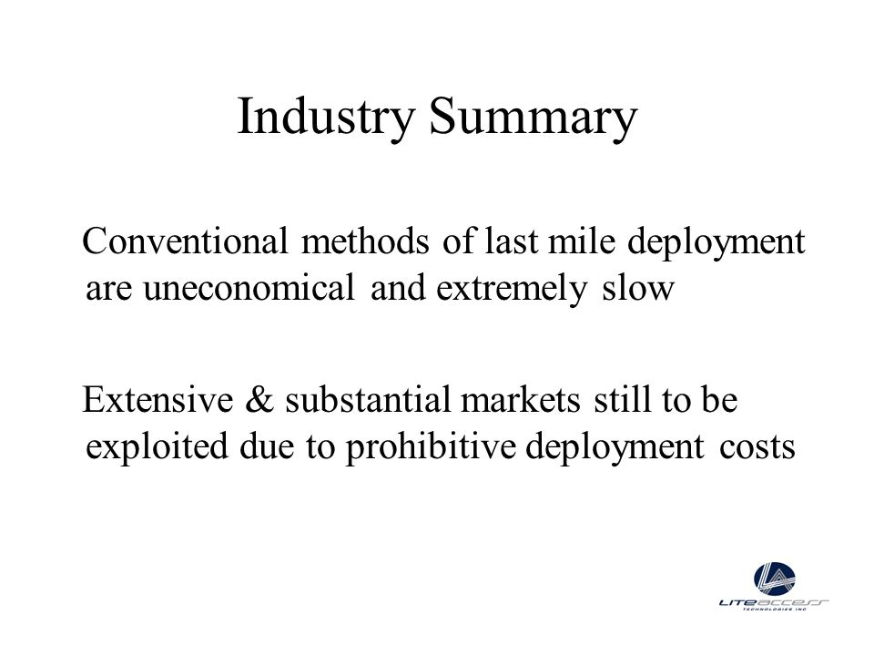 Industry Summary Conventional methods of last mile deployment are uneconomical and extremely slow.