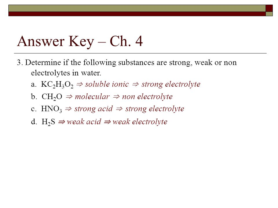 Answer Key – Ch Determine if the following substances are strong, weak or non electrolytes in water.