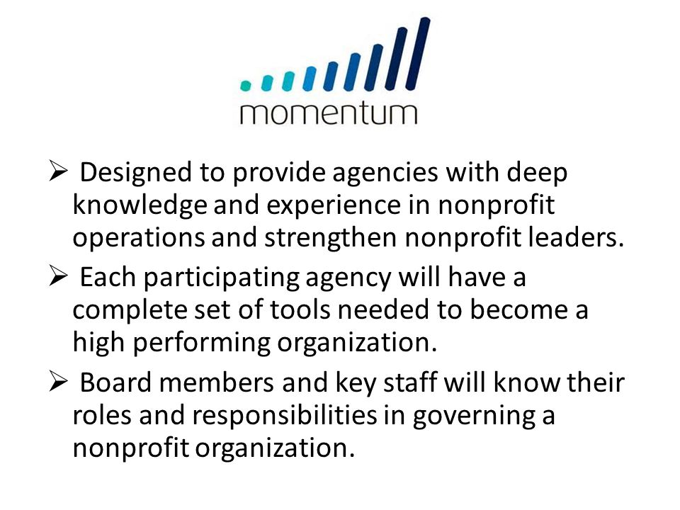 Designed to provide agencies with deep knowledge and experience in nonprofit operations and strengthen nonprofit leaders.
