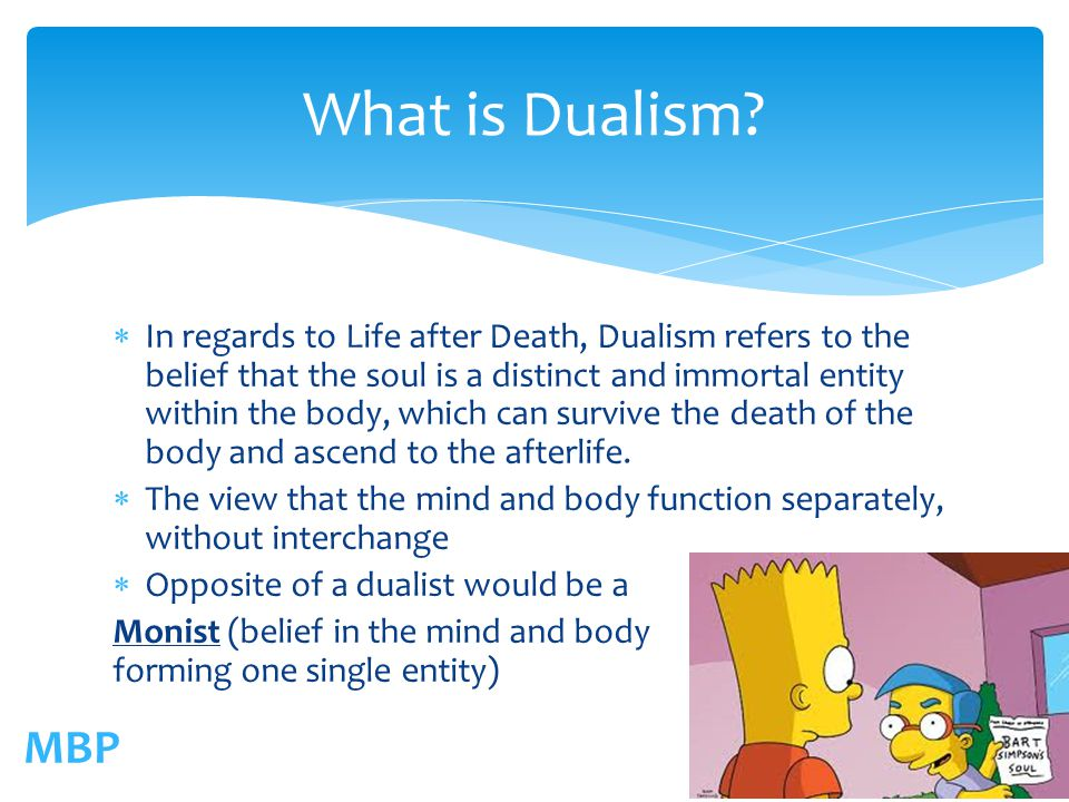 soul and dualism Thus, if the soul or person is the locus of consciousness if dualism is the  commonsense ontological understanding of ourselves (as we shall shortly see it  is).
