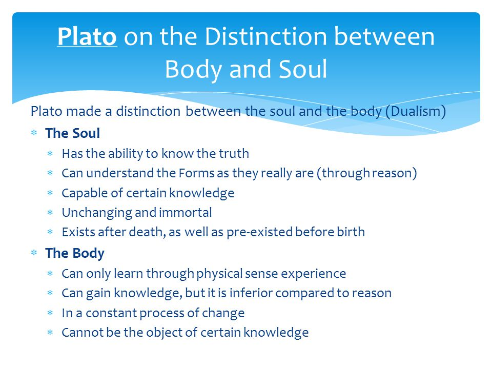 an argument on the body and soul by platos and descartes Although they are often grouped together in comparison with nondualist theories, plato's soul-body dualism, and descartes' mind-body dualism, are fundamentally.