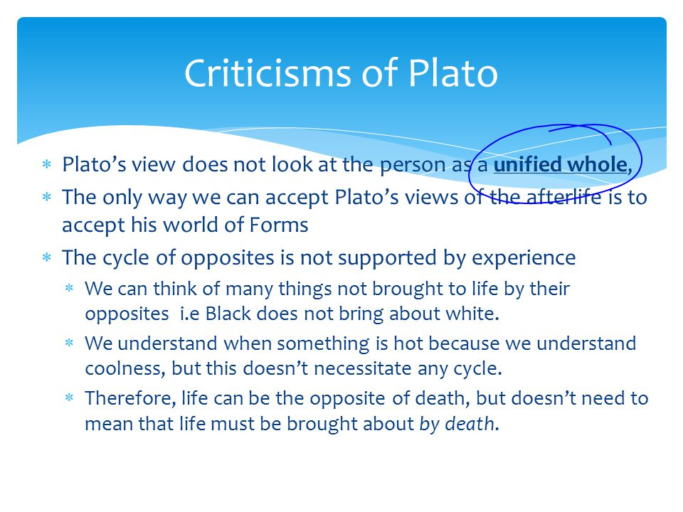 platos view of the afterlife Plato's major ideas • metaphysical dualism (myth of the cave) the physical and intelligible worlds exist simultaneously the physical world is a shadow of the.