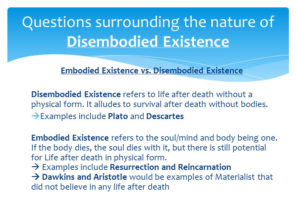 disembodied existence after death is entirely There is existence after death only by an awakening of  the word thanatos-death depend entirely on the literal  speaking of disembodied.