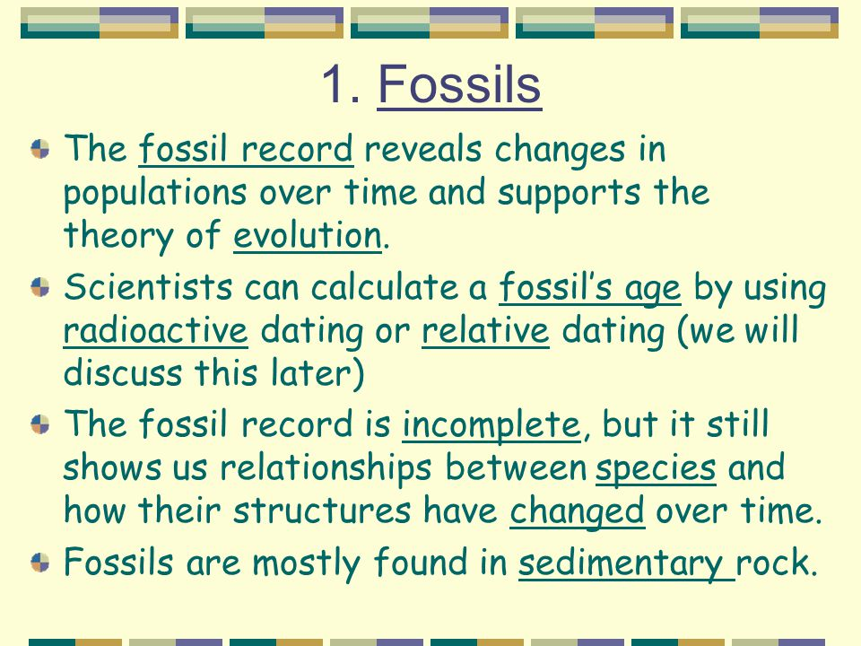 1. Fossils The fossil record reveals changes in populations over time and supports the theory of evolution.
