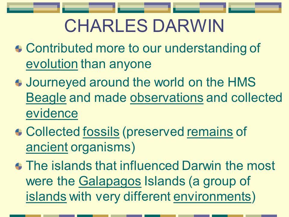 CHARLES DARWIN Contributed more to our understanding of evolution than anyone.