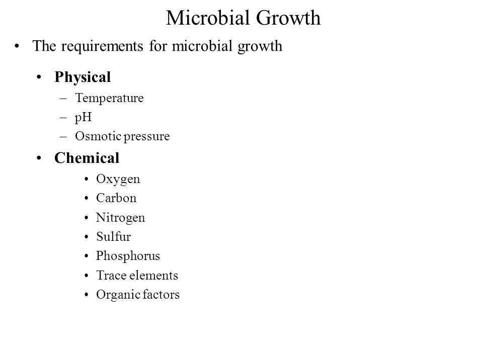 Microbial Growth The requirements for microbial growth Physical