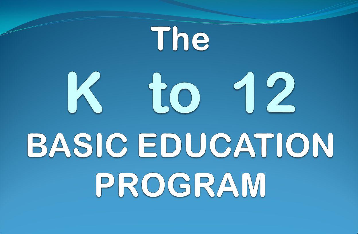 The K to 12 BASIC EDUCATION PROGRAM - ppt video online download