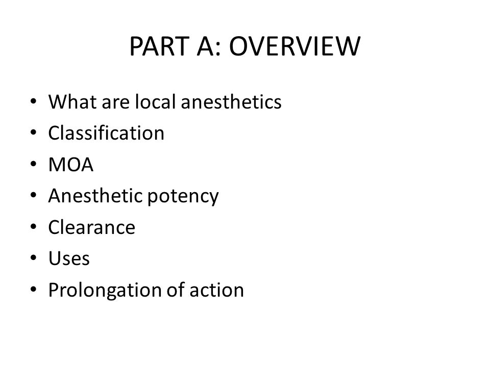 PART A: OVERVIEW What are local anesthetics Classification MOA