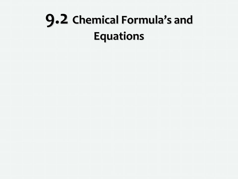 9.2 Chemical Formula's and Equations